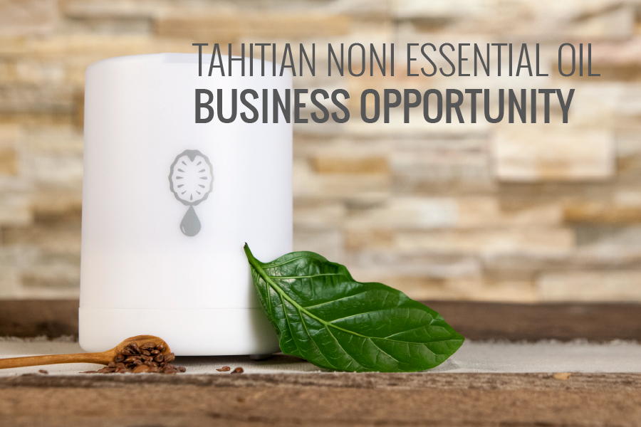 Tahitian Noni Essential Oils business opportunity